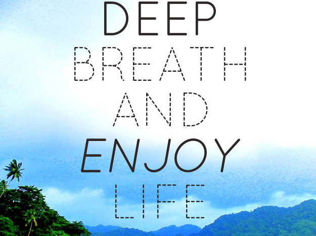Inspirational Quote Graphic - Take a deep breath and enjoy life