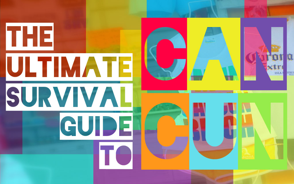 The Ultimate Survival Guide to Cancun!