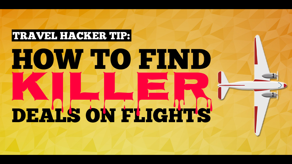HOW TO FIND KILLER DEALS ON FLIGHTS