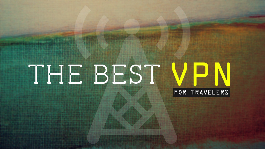The Best VPN for Travelers