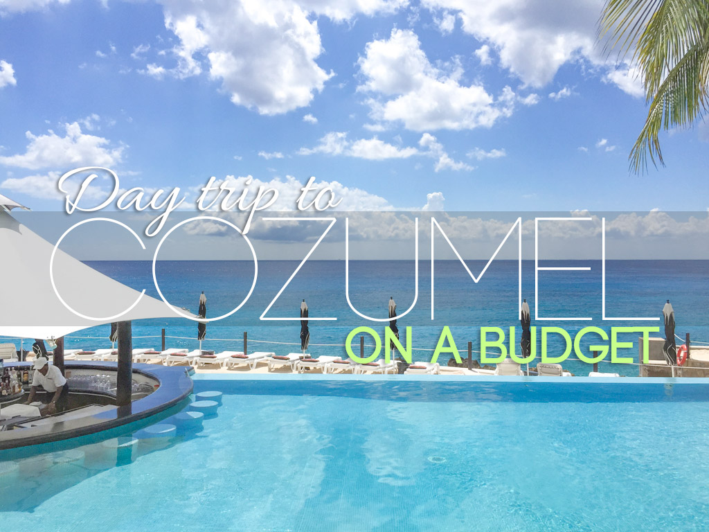 Cozumel Day Trip: Sun N' Fun in Cozumel on a Budget