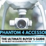 DJI Phantom 4 Accessories - The Ultimate Guide to the Best Accessories for the DJI Phantom 4