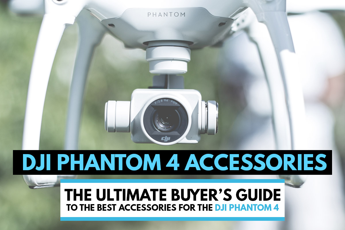 DJI Phantom 4 Accessories: A Buyer's Guide to the Best Accessories for the DJI Phantom 4