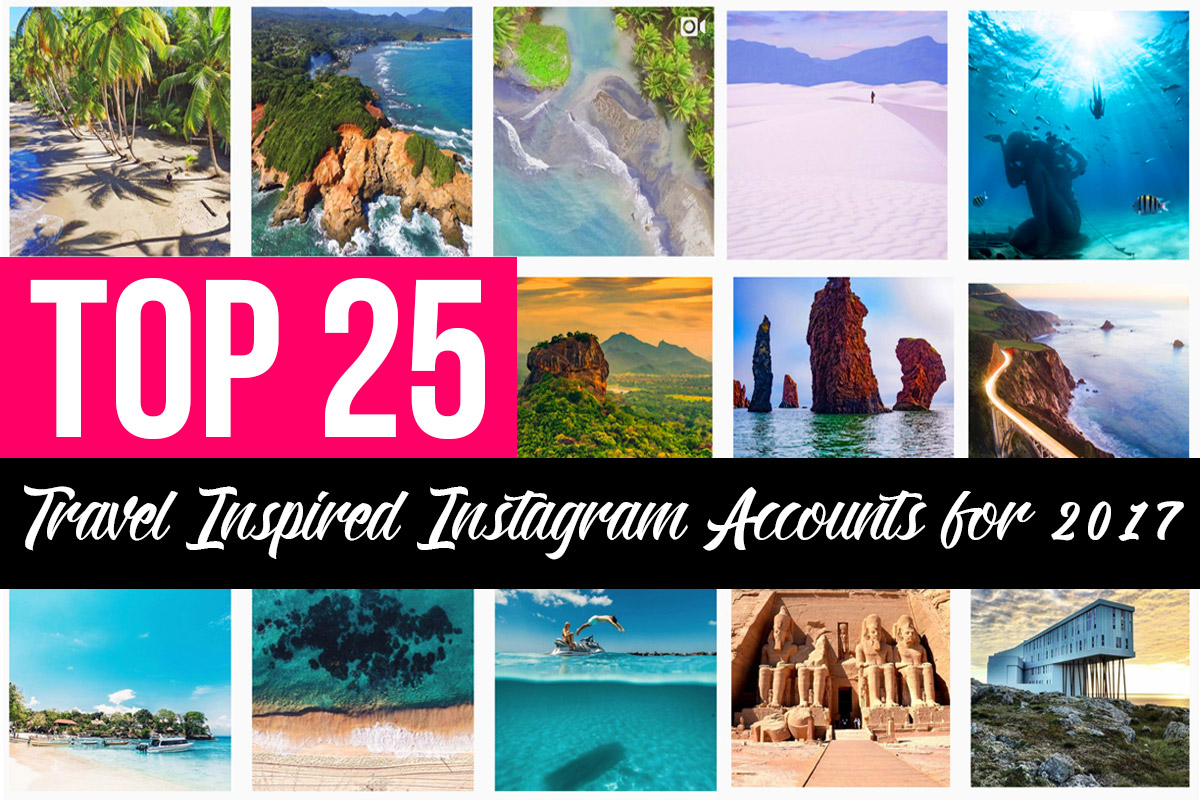 Top 25 Travel Inspired Instagram Accounts to Follow in 2017