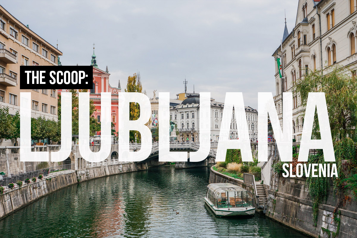 The Scoop: A Mini Travel Guide to Ljubljana, Slovenia