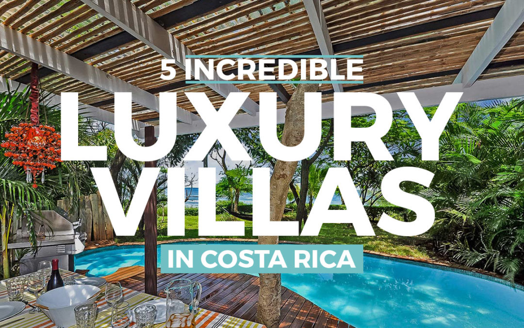 5 Incredible Luxury Villas in Costa Rica That Will Blow Your Mind