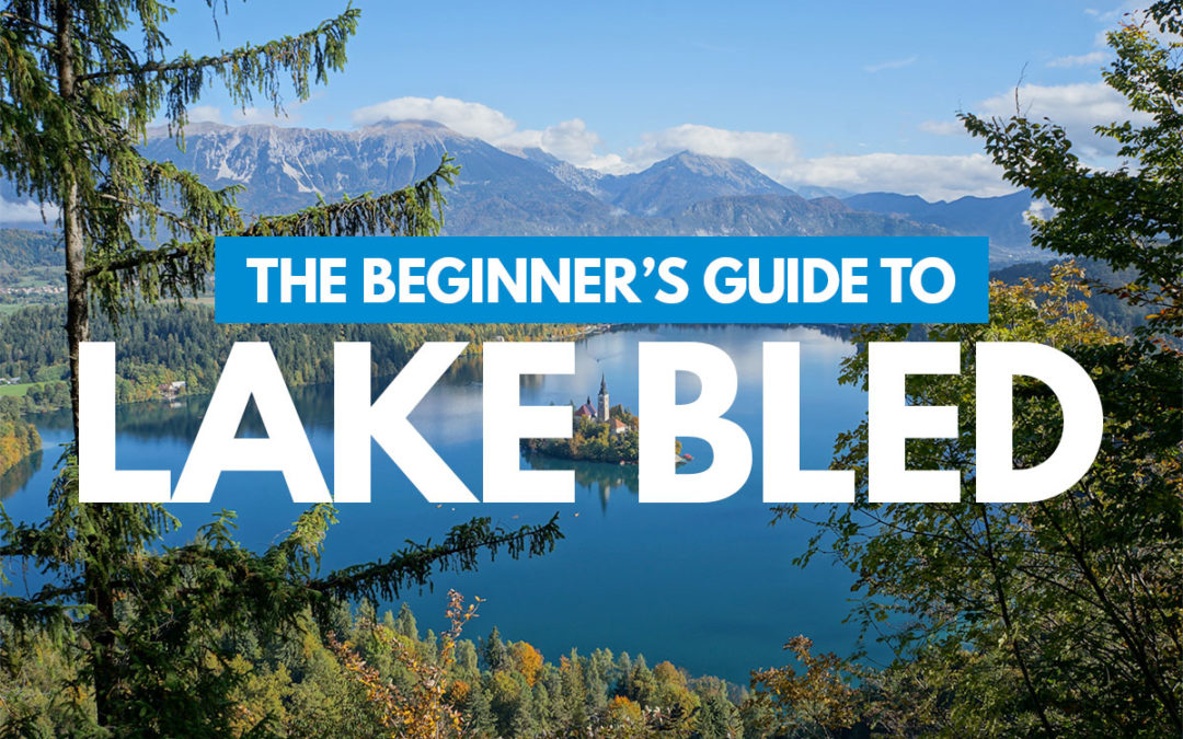 Lake Bled 101: The Beginner's Guide to Lake Bled