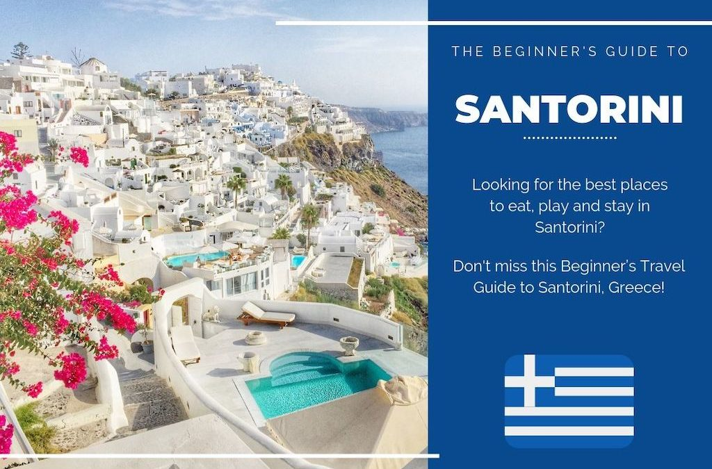 Santorini 101: The Beginner's Guide to the Greek Island of Santorini