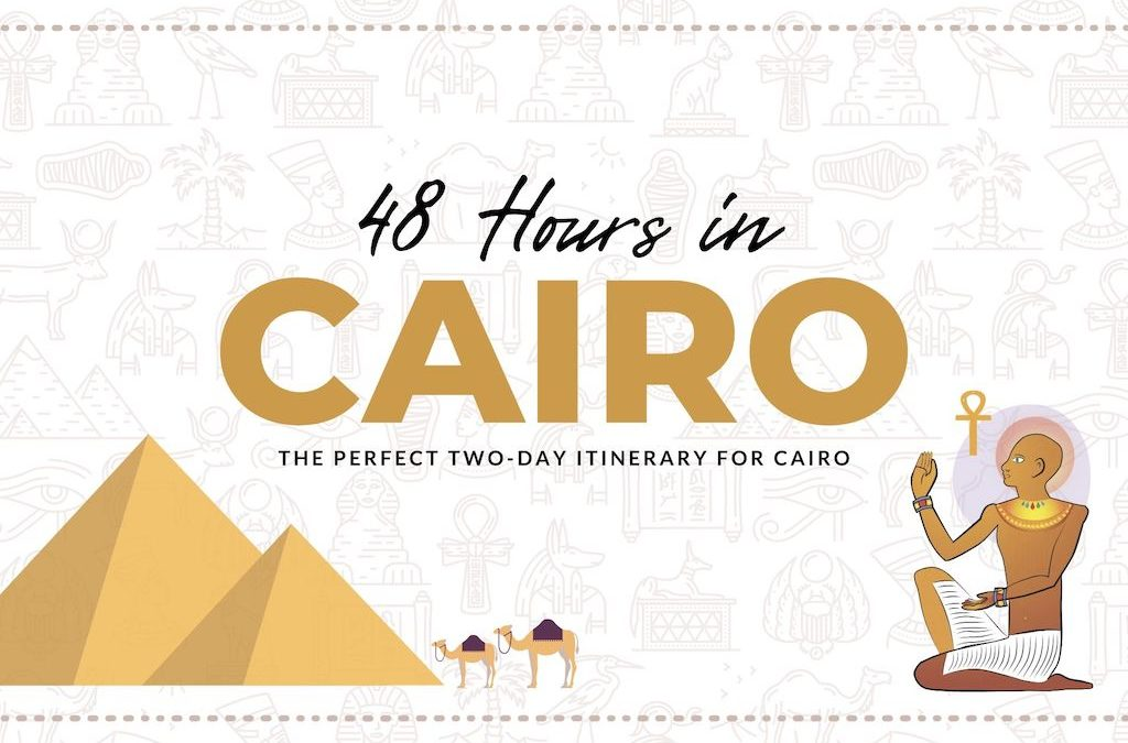 48 Hours in Cairo: The Perfect Two Day Itinerary for Cairo