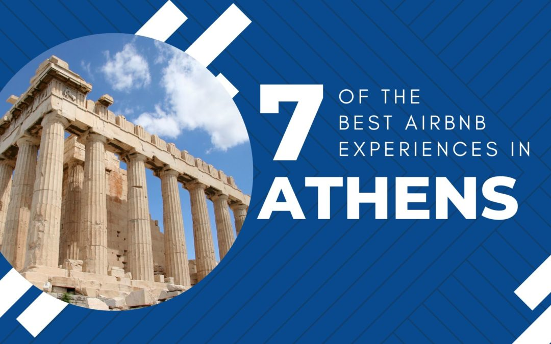 7 Airbnb Experiences in Athens That Cannot Be Missed