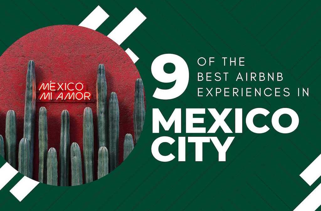 9 Airbnb Experiences in Mexico City That Cannot Be Missed