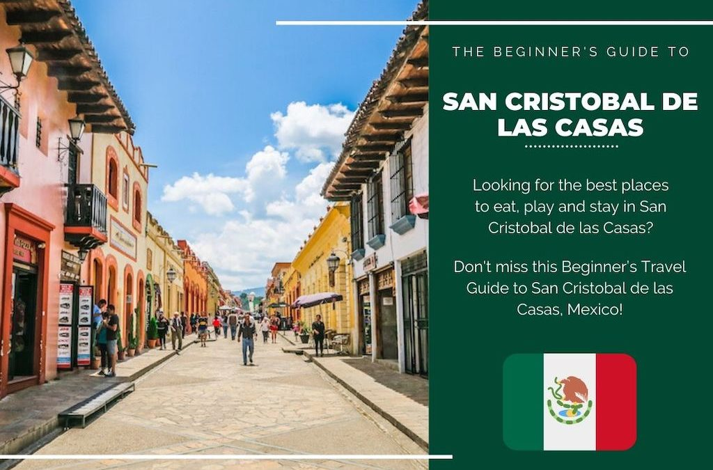 San Cristobal de las Casas 101: The Beginner's Guide to San Cristobal de las Casas, Chiapas