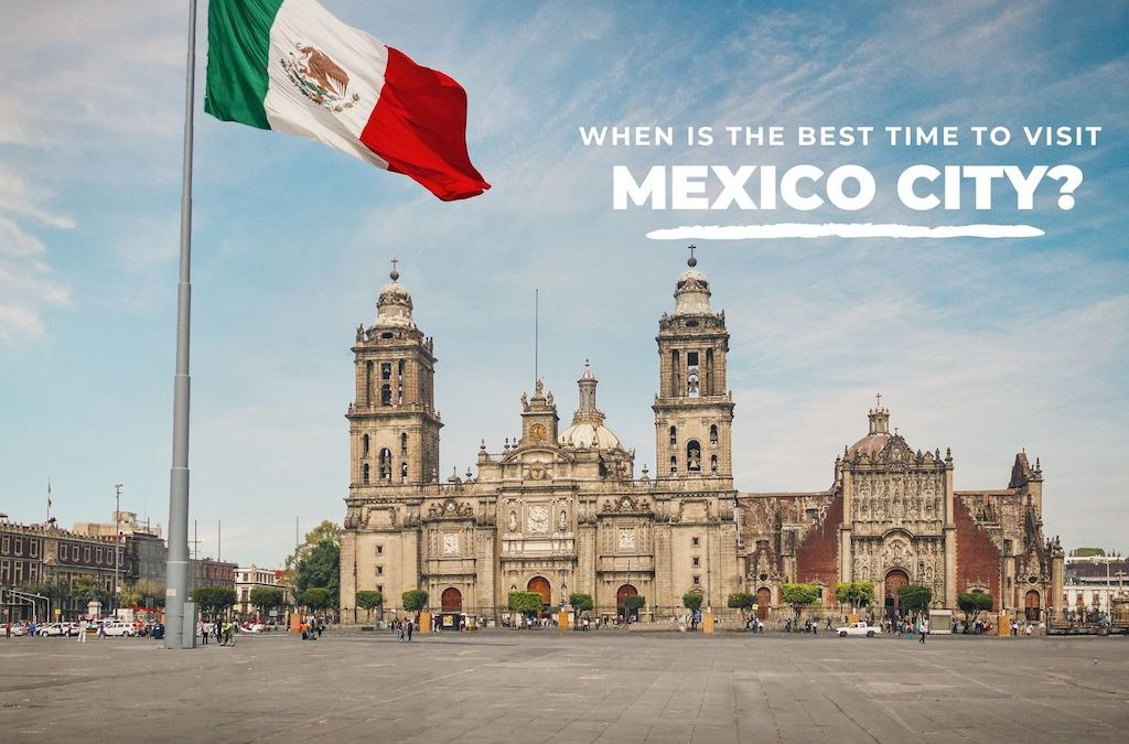 When is the Best Time to Visit Mexico City?
