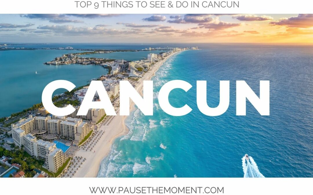Top 9 Things to See and Do in and Around Cancun