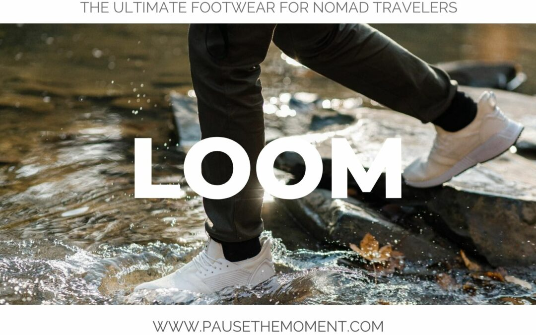 Loom: The Ultimate Footwear for Nomad Travelers