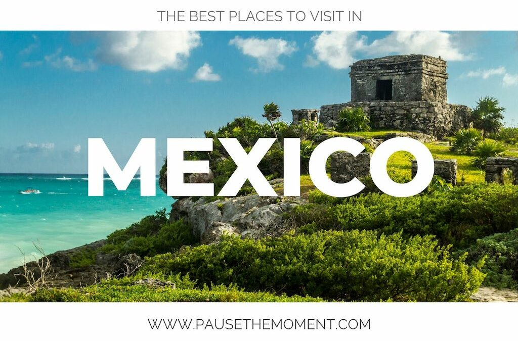 The Best Places to Visit in Mexico